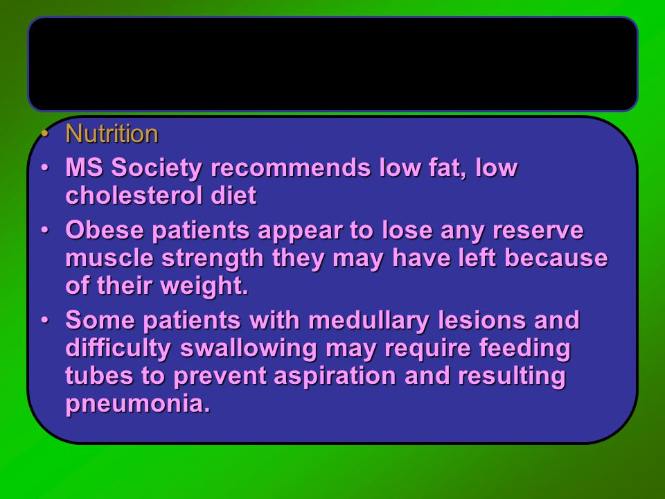 NutritionNutrition MS Society recommends low fat, low cholesterol dietMS Society recommends low fat, low cholesterol diet Obese patients appear to los
