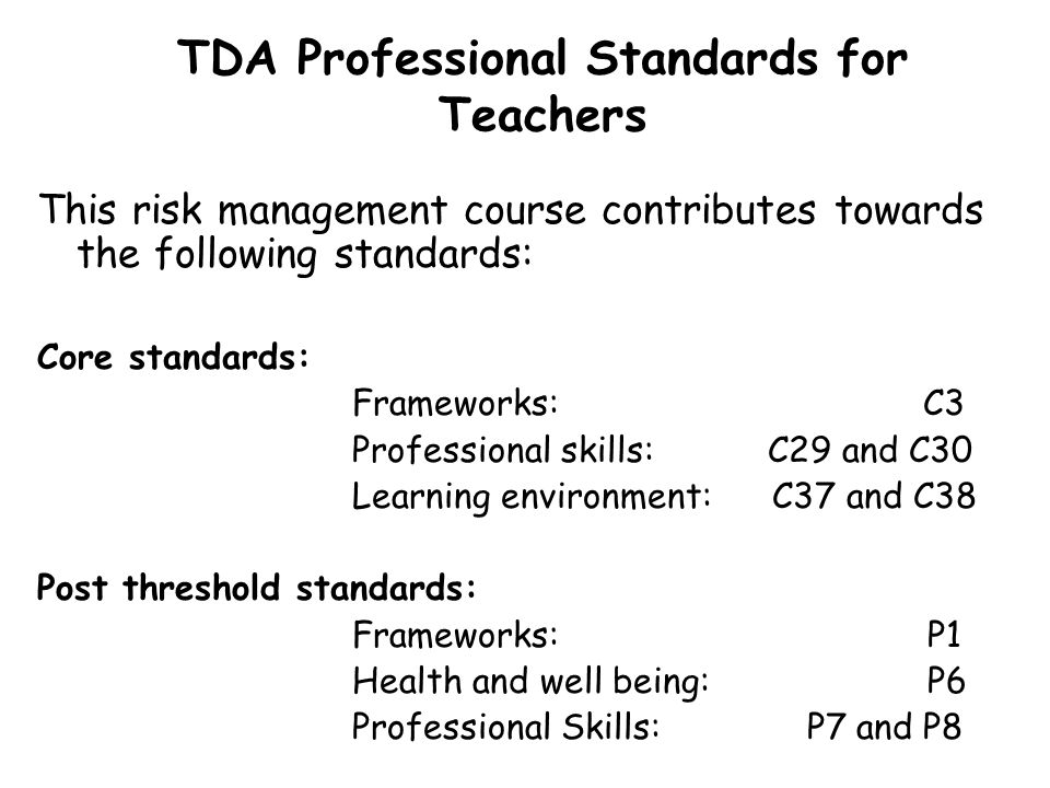 TDA Professional Standards for Teachers This risk management course contributes towards the following standards: Core standards: Frameworks: C3 Profes