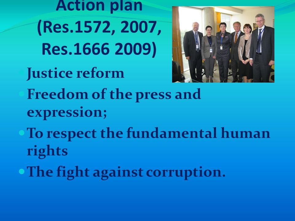 Action plan (Res.1572, 2007, Res.1666 2009) Justice reform Freedom of the press and expression; To respect the fundamental human rights The fight against corruption.