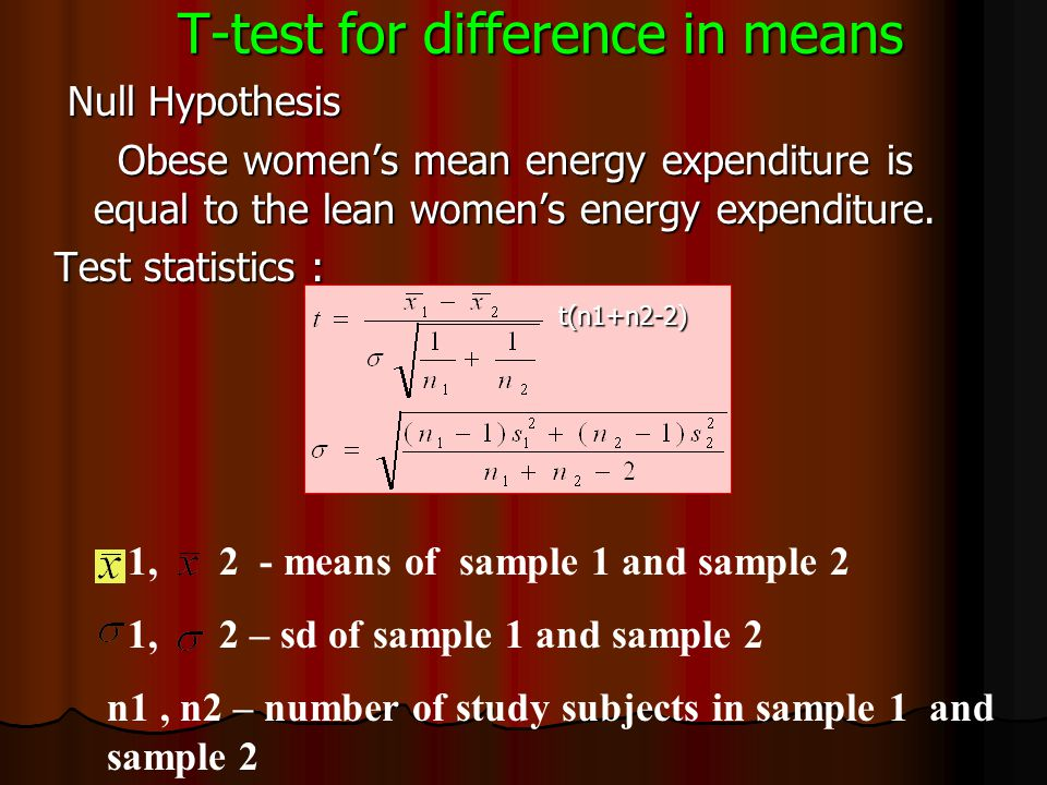 Two sample t-test Difference between means Sample size Variability of data t-test t t t t + +