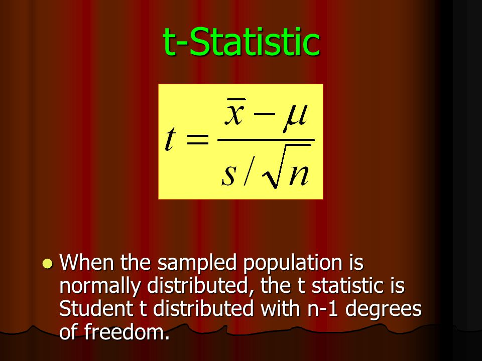 t-Statistic When the sampled population is normally distributed, the t statistic is Student t distributed with n-1 degrees of freedom.