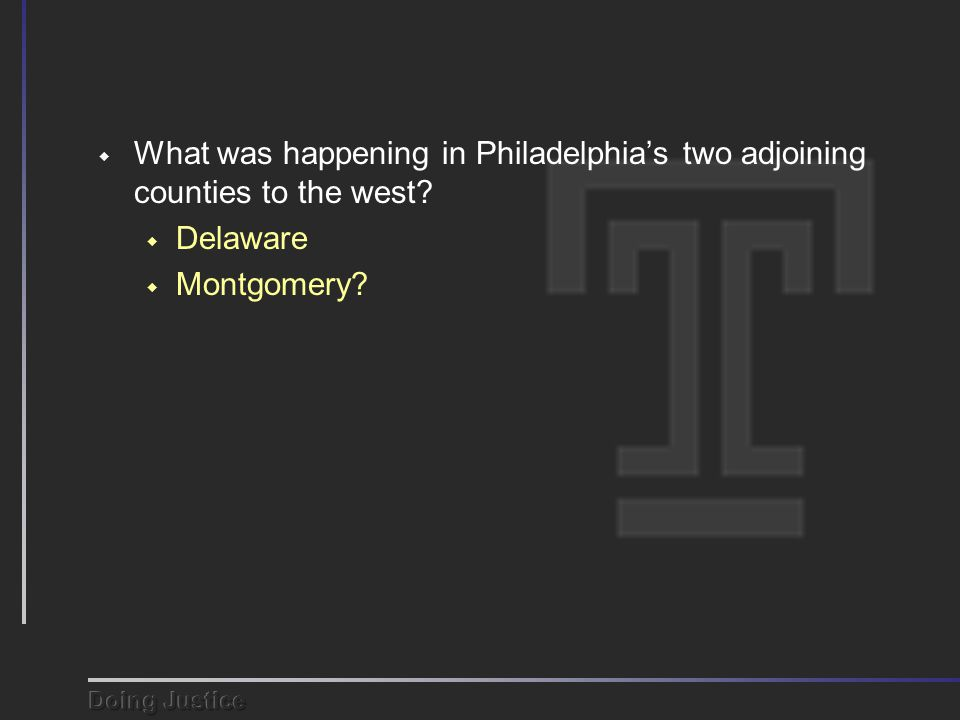  What was happening in Philadelphia's two adjoining counties to the west  Delaware  Montgomery