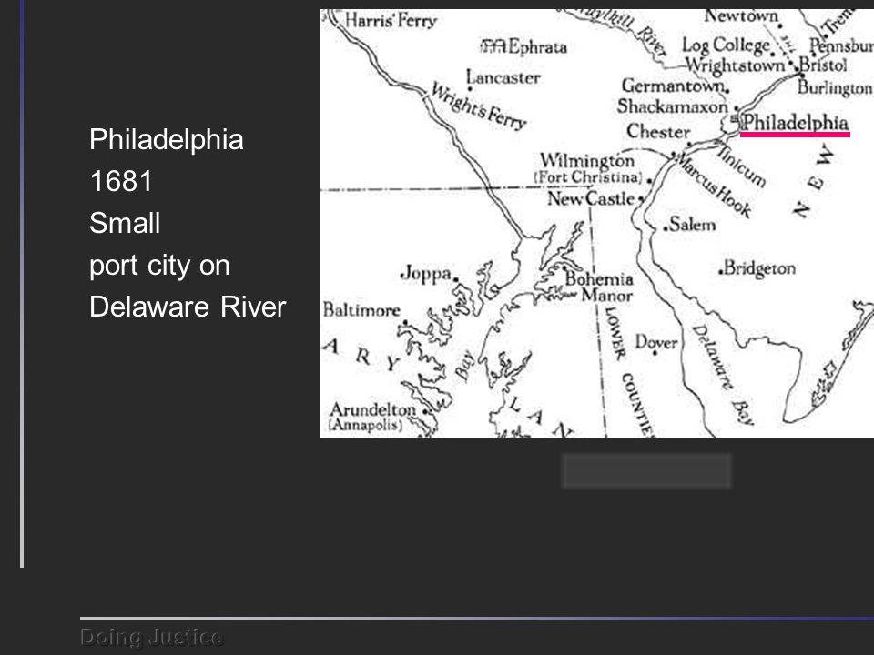 Philadelphia 1681 Small port city on Delaware River