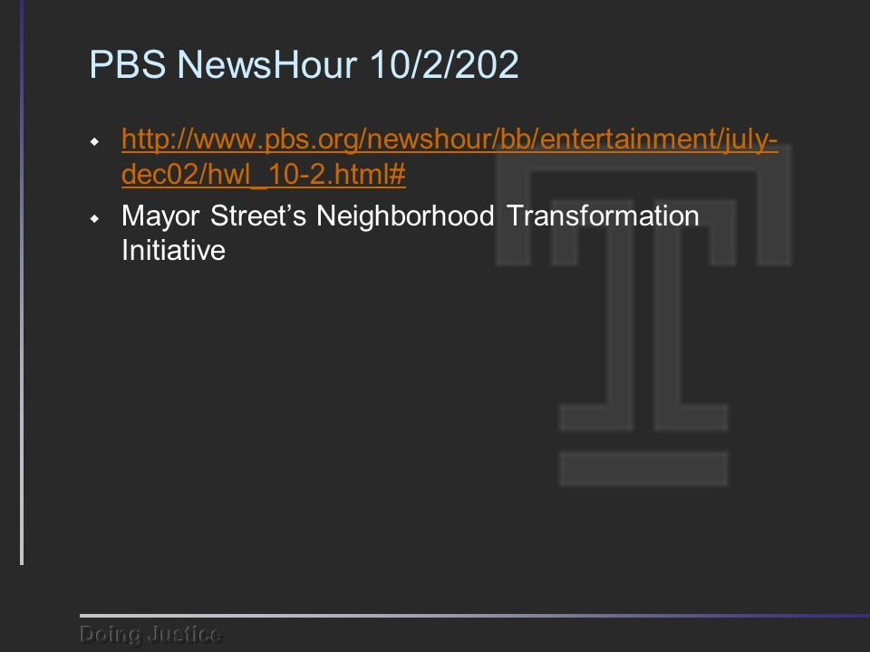 PBS NewsHour 10/2/202  http://www.pbs.org/newshour/bb/entertainment/july- dec02/hwl_10-2.html# http://www.pbs.org/newshour/bb/entertainment/july- dec02/hwl_10-2.html#  Mayor Street's Neighborhood Transformation Initiative