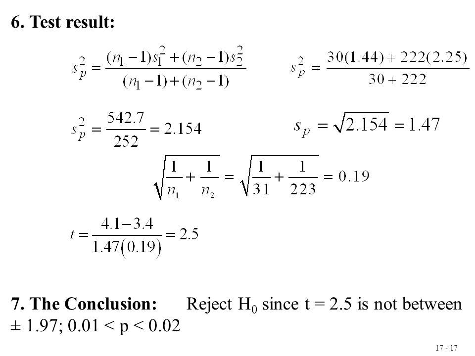 17 - 17 6. Test result: 7. The Conclusion: Reject H 0 since t = 2.5 is not between ± 1.97; 0.01 < p < 0.02