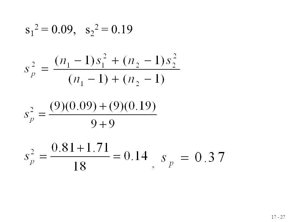 17 - 27 s 1 2 = 0.09, s 2 2 = 0.19