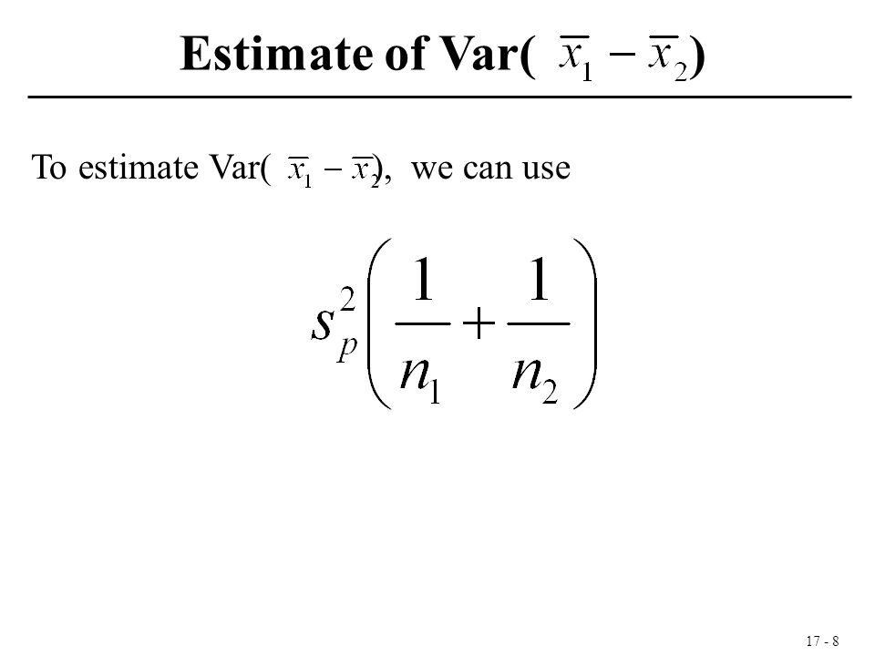 17 - 8 To estimate Var( ), we can use Estimate of Var( )