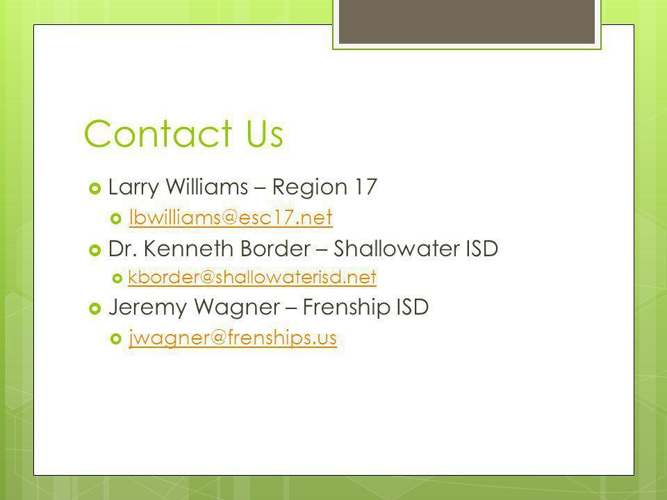 Contact Us  Larry Williams – Region 17  lbwilliams@esc17.net lbwilliams@esc17.net  Dr. Kenneth Border – Shallowater ISD  kborder@shallowaterisd.ne