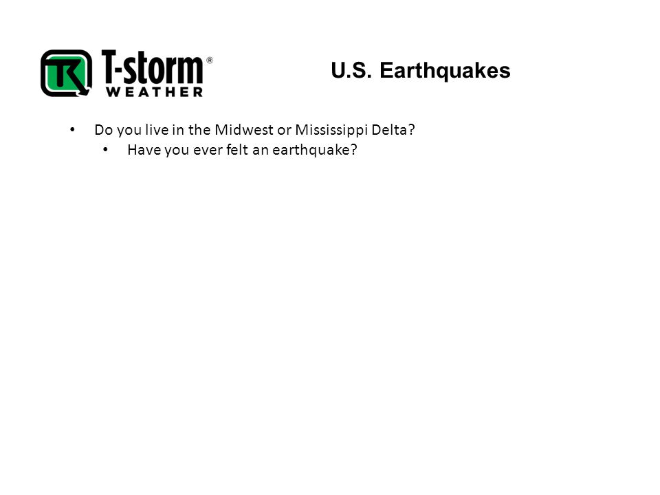 U.S. Earthquakes Do you live in the Midwest or Mississippi Delta? Have you ever felt an earthquake?