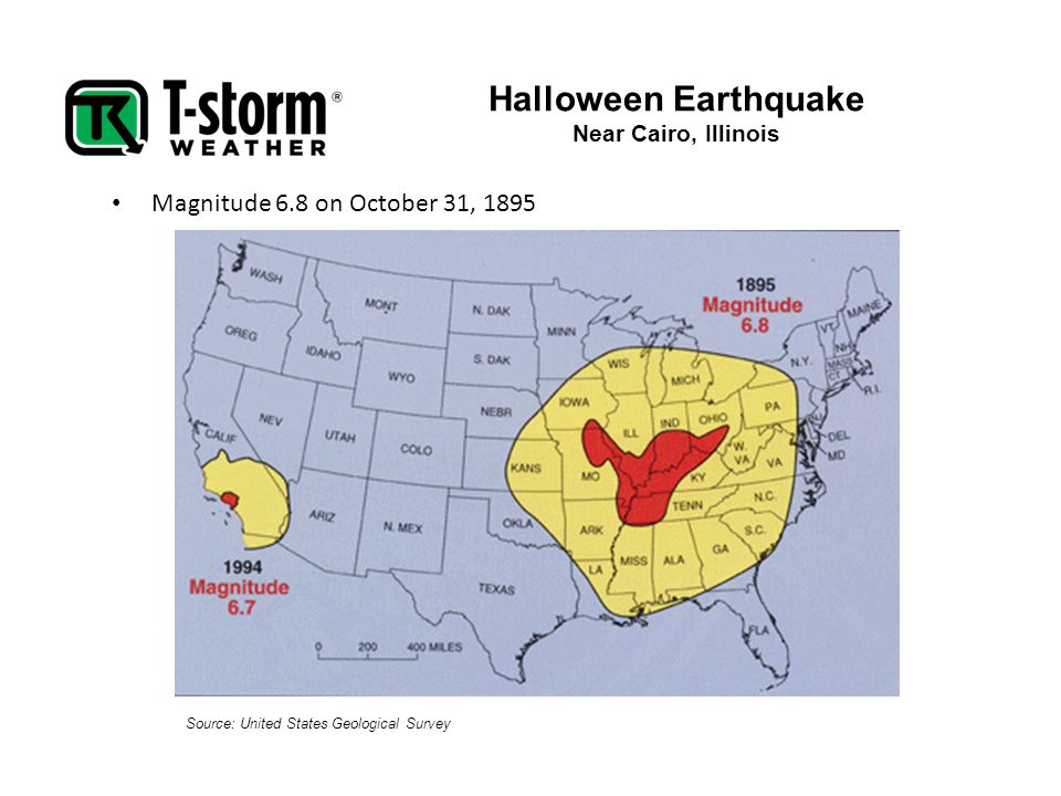 Halloween Earthquake Near Cairo, Illinois Magnitude 6.8 on October 31, 1895 Source: United States Geological Survey