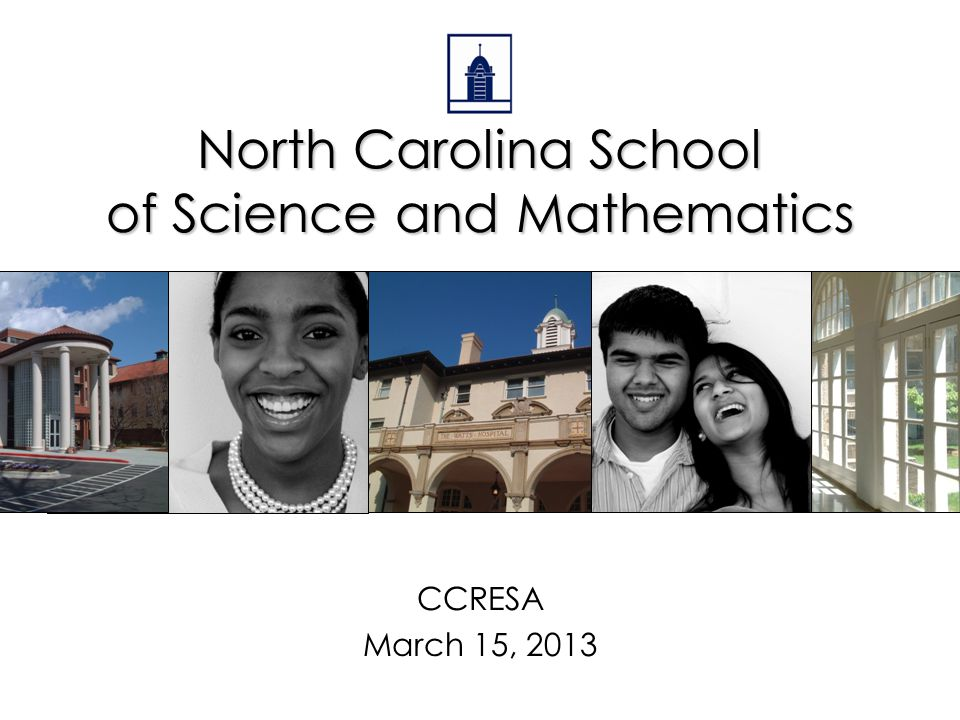 North Carolina School of Science and Mathematics CCRESA March 15, 2013