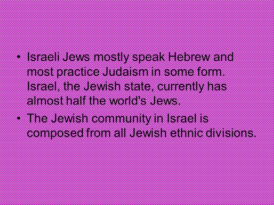 Israeli Jews mostly speak Hebrew and most practice Judaism in some form.