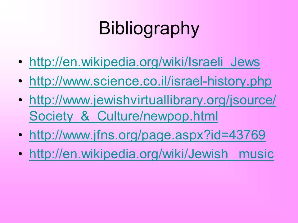 Bibliography http://en.wikipedia.org/wiki/Israeli_Jews http://www.science.co.il/israel-history.php http://www.jewishvirtuallibrary.org/jsource/ Societ