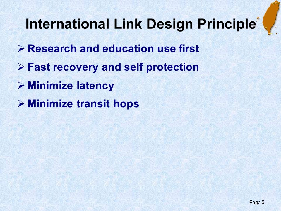 Page 5 International Link Design Principle  Research and education use first  Fast recovery and self protection  Minimize latency  Minimize transit hops