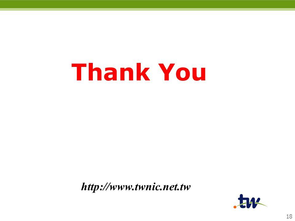 18 Thank You http://www.twnic.net.tw