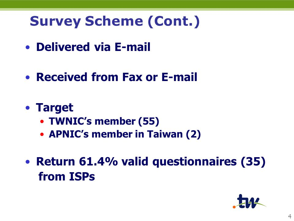 4 Survey Scheme (Cont.) Delivered via E-mail Received from Fax or E-mail Target TWNIC's member (55) APNIC's member in Taiwan (2) Return 61.4% valid qu