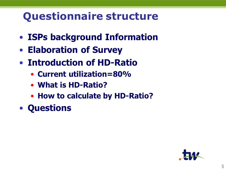 5 Questionnaire structure ISPs background Information Elaboration of Survey Introduction of HD-Ratio Current utilization=80% What is HD-Ratio? How to