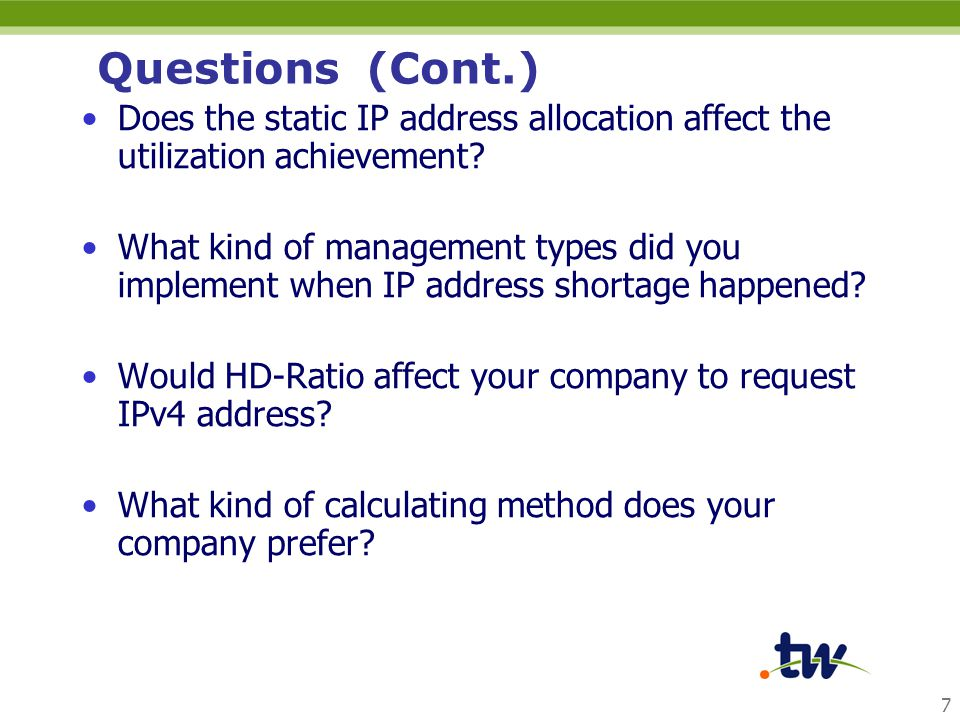 7 Questions (Cont.) Does the static IP address allocation affect the utilization achievement? What kind of management types did you implement when IP