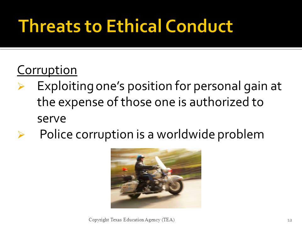 Corruption  Exploiting one's position for personal gain at the expense of those one is authorized to serve  Police corruption is a worldwide problem