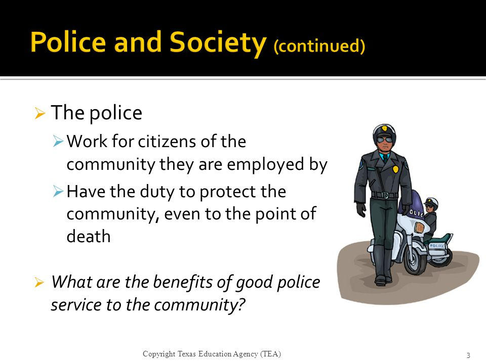  The police  Work for citizens of the community they are employed by  Have the duty to protect the community, even to the point of death  What are