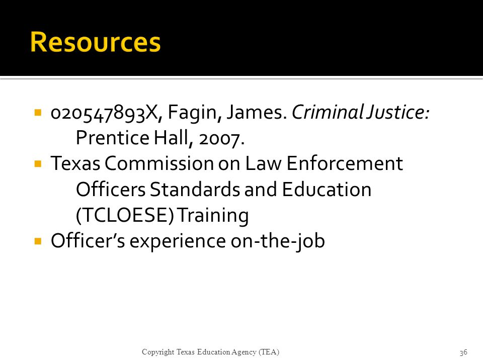  020547893X, Fagin, James. Criminal Justice: Prentice Hall, 2007.  Texas Commission on Law Enforcement Officers Standards and Education (TCLOESE) Tr