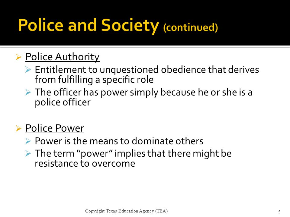  Police Authority  Entitlement to unquestioned obedience that derives from fulfilling a specific role  The officer has power simply because he or s