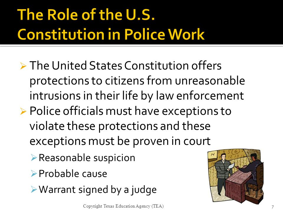  The United States Constitution offers protections to citizens from unreasonable intrusions in their life by law enforcement  Police officials must