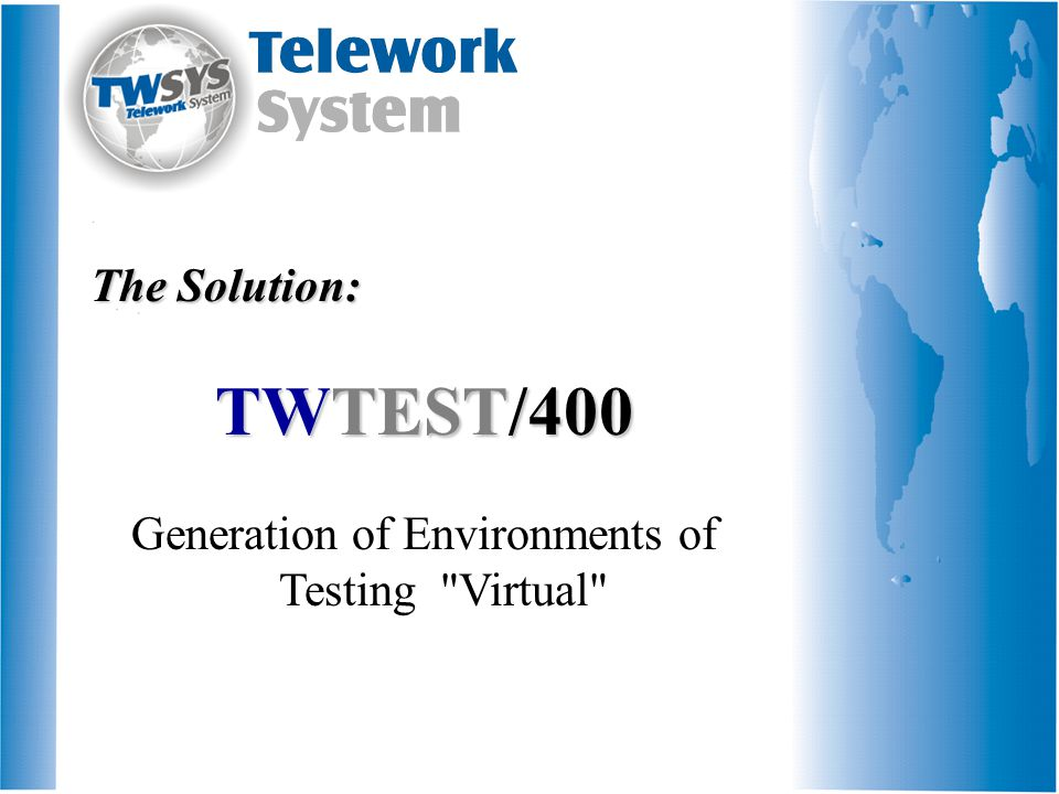 The Solution: The Solution TWTEST/400 Generation of Environments of Testing Virtual