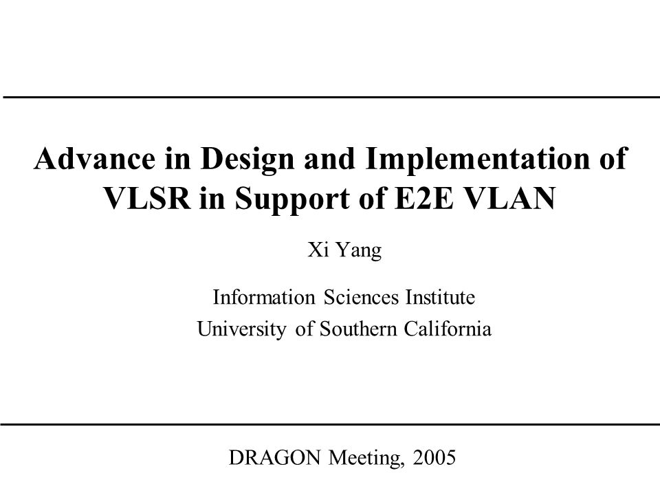 Outline Introduction Features and networking scenarios New VLSR design and implementation Development and testing status Summary Xi Yang VLSR in Support of E2E VLAN2