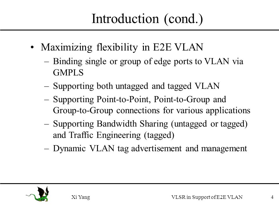 Old VLSR Cannot 5Xi Yang VLSR in Support of E2E VLAN Be an ingress or egress LSR Conduct traffic to or from specified edge ports Support port group Assign a port/interface to multiple tagged VLANs Advertise VLAN tags that are assigned to a port Compute a path by picking available VLAN tag Signal up a tagged VLAN from end to end Allow multiple tagged E2E VLANs to share bandwidth on any intermediate links