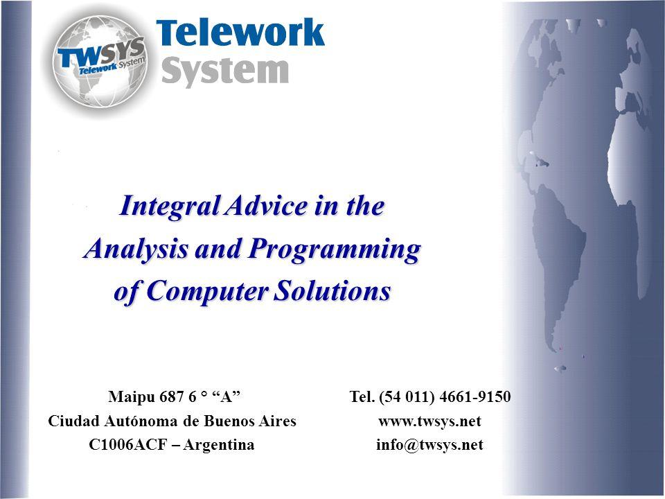 "Maipu 687 6 ° ""A"" Ciudad Autónoma de Buenos Aires C1006ACF – Argentina Tel. (54 011) 4661-9150 www.twsys.net info@twsys.net TWSYS.NET Integral Advice"