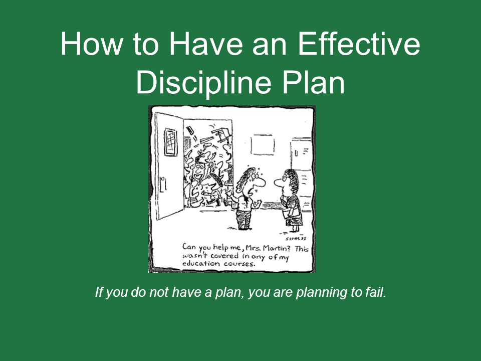 How to Have an Effective Discipline Plan If you do not have a plan, you are planning to fail.