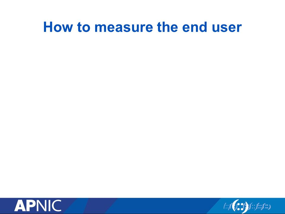 How to measure the end user