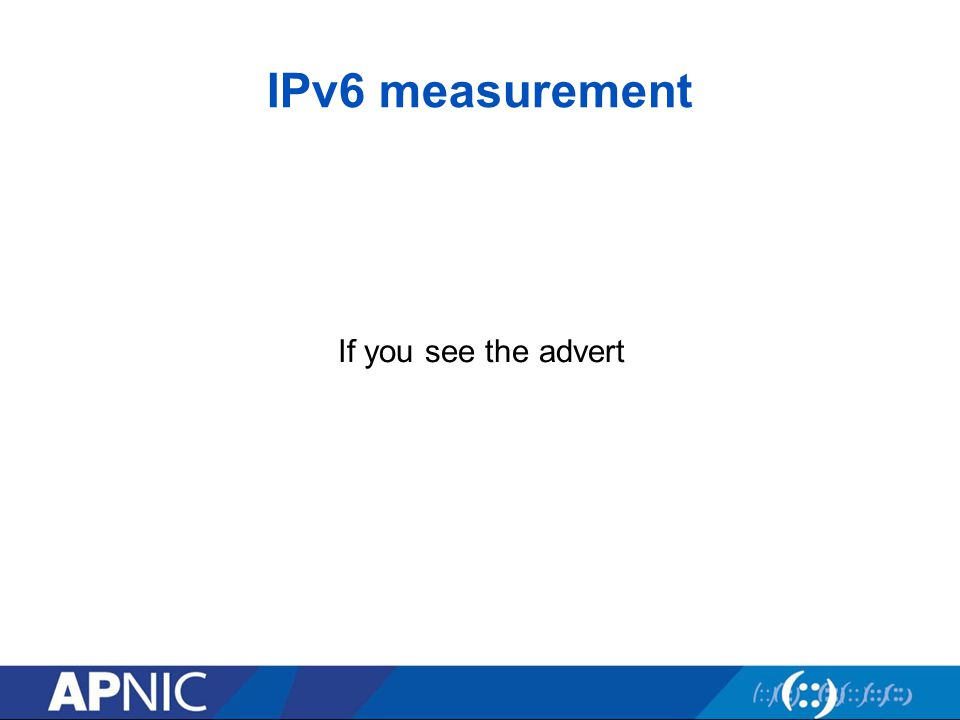 IPv6 measurement If you see the advert