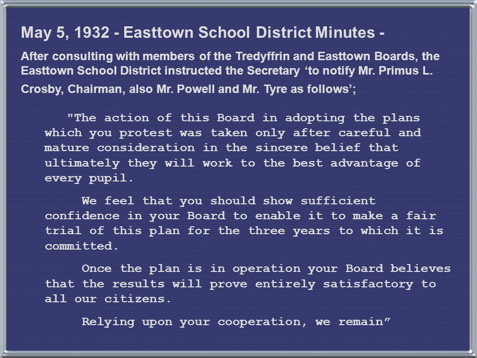 May 5, 1932 - Easttown School District Minutes - After consulting with members of the Tredyffrin and Easttown Boards, the Easttown School District instructed the Secretary 'to notify Mr.