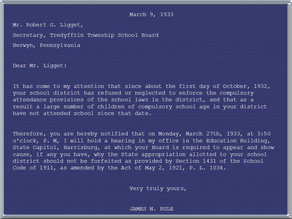 March 9, 1933 Mr. Robert G. Ligget, Secretary, Tredyffrin Township School Board Berwyn, Pennsylvania Dear Mr. Ligget: It has come to my attention that