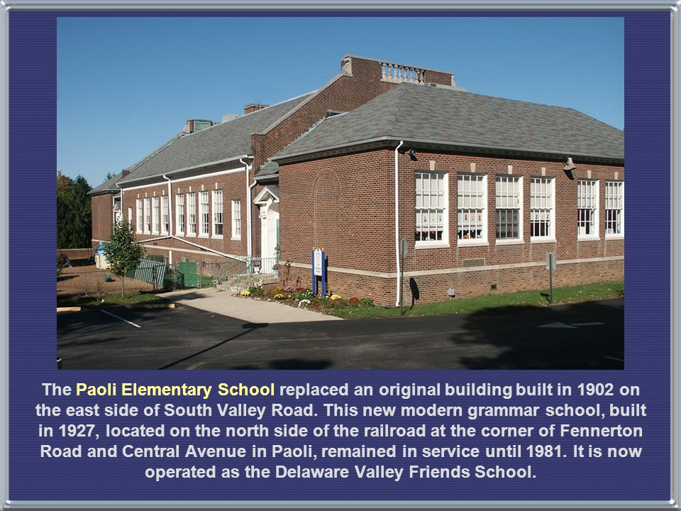 The Paoli Elementary School replaced an original building built in 1902 on the east side of South Valley Road.