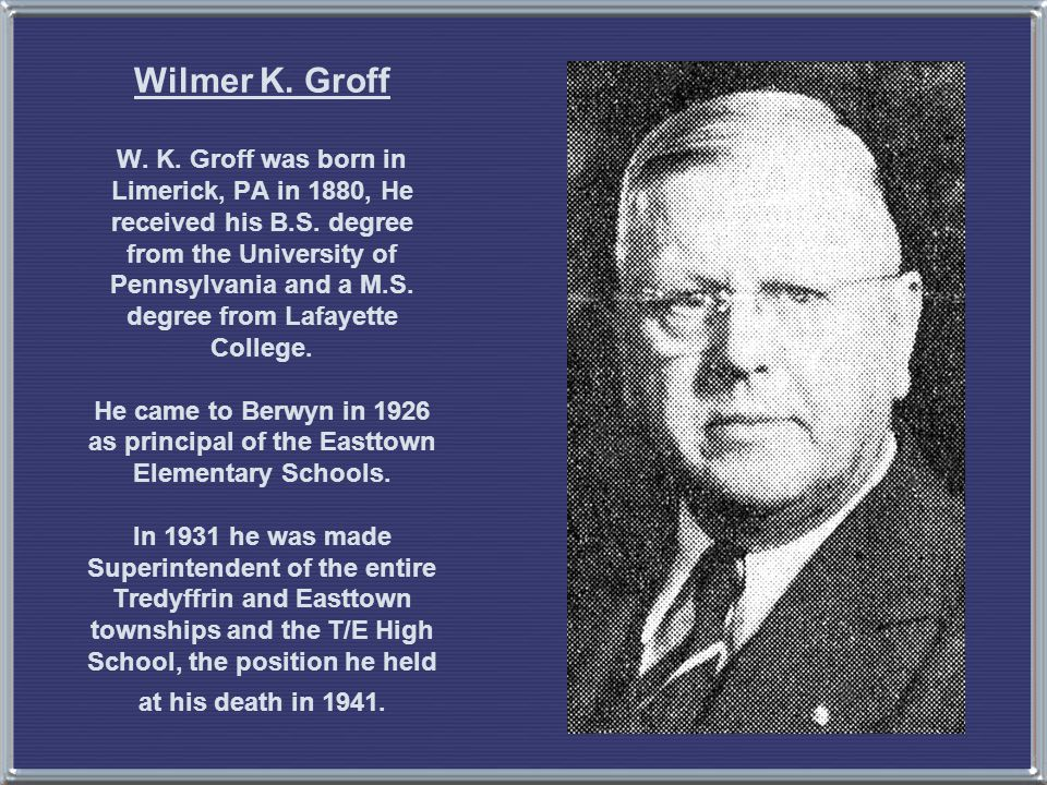 Wilmer K. Groff W. K. Groff was born in Limerick, PA in 1880, He received his B.S.