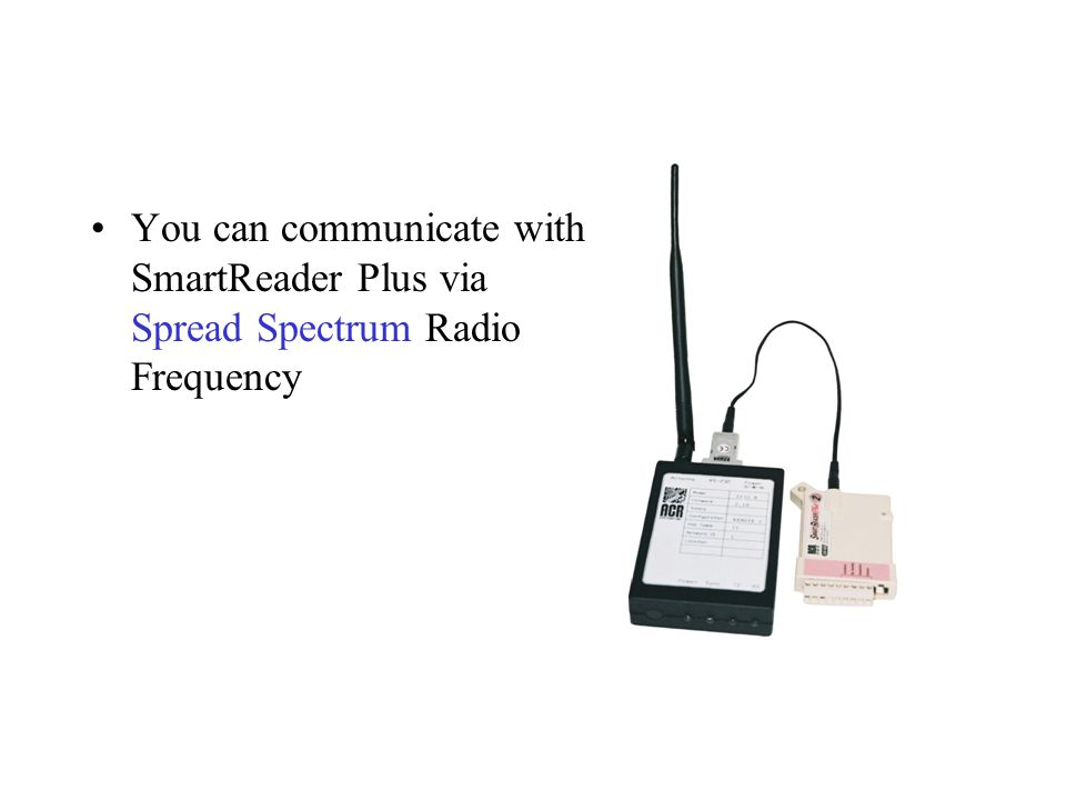 You can communicate with SmartReader Plus via Spread Spectrum Radio Frequency