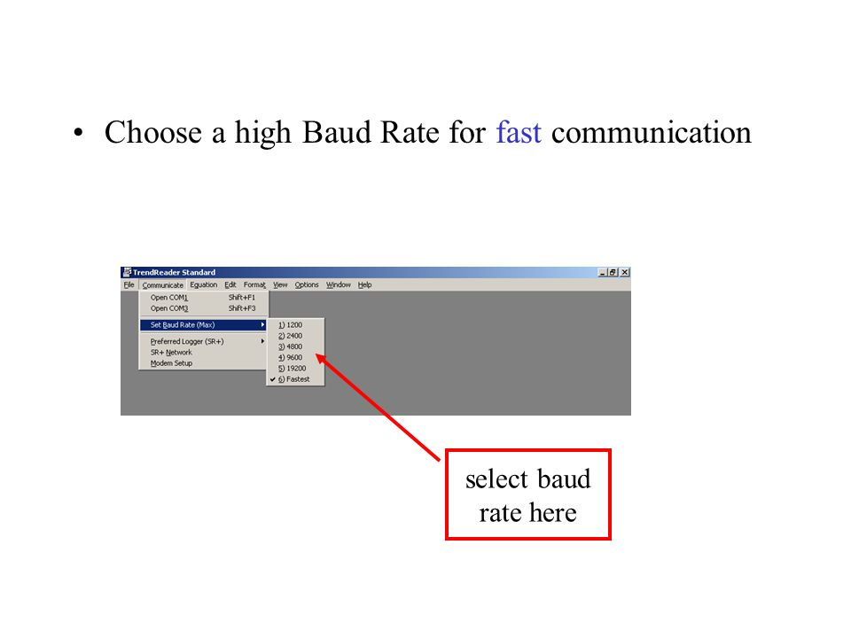 Choose a high Baud Rate for fast communication select baud rate here