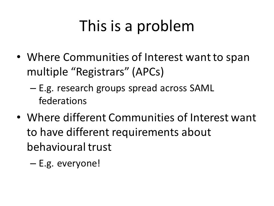 This is a problem Where Communities of Interest want to span multiple Registrars (APCs) – E.g.