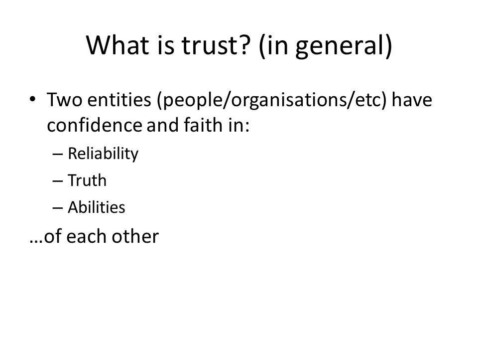 Three models of technical trust establishment Web of trust – Transitive establishment with bilateral links E.g.