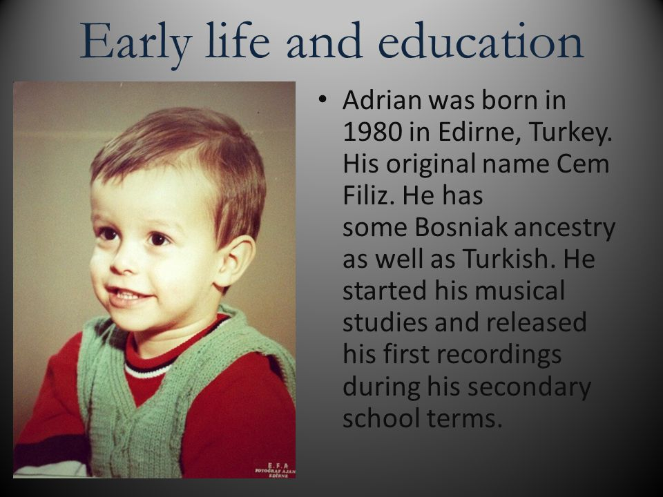 Early life and education Adrian was born in 1980 in Edirne, Turkey.