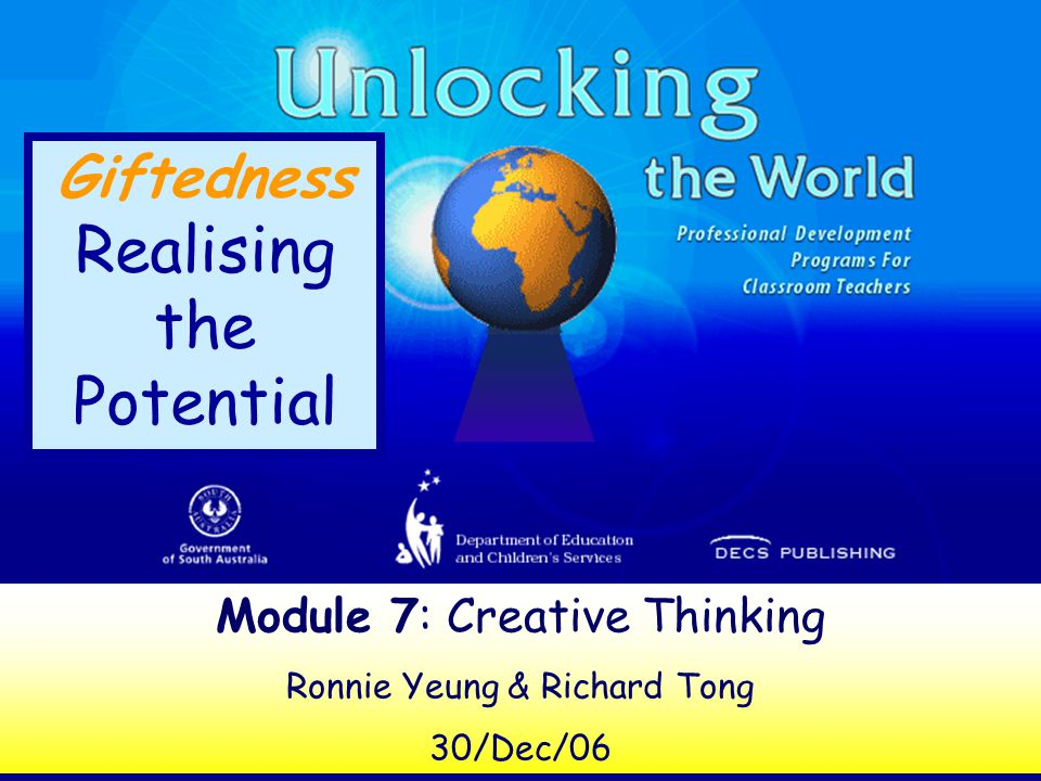 Module 7: Creative Thinking Ronnie Yeung & Richard Tong 30/Dec/06 Giftedness Realising the Potential