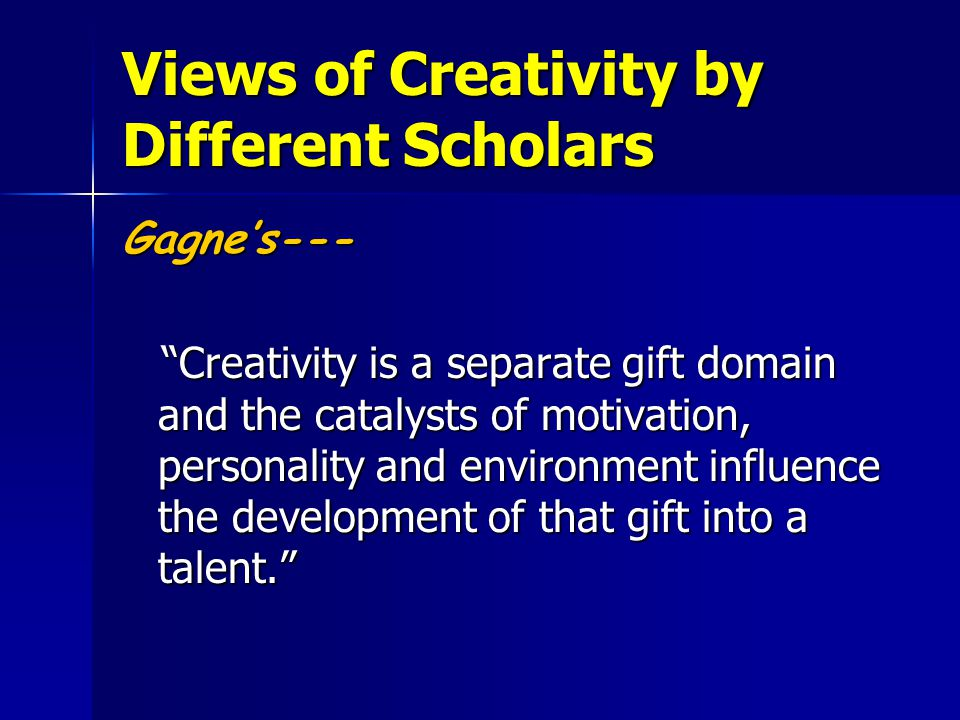"""Views of Creativity by Different Scholars Gagne's--- """"Creativity is a separate gift domain and the catalysts of motivation, personality and environmen"""