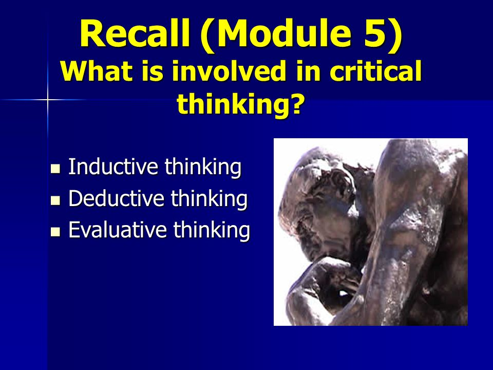 Recall (Module 5) What is involved in critical thinking.