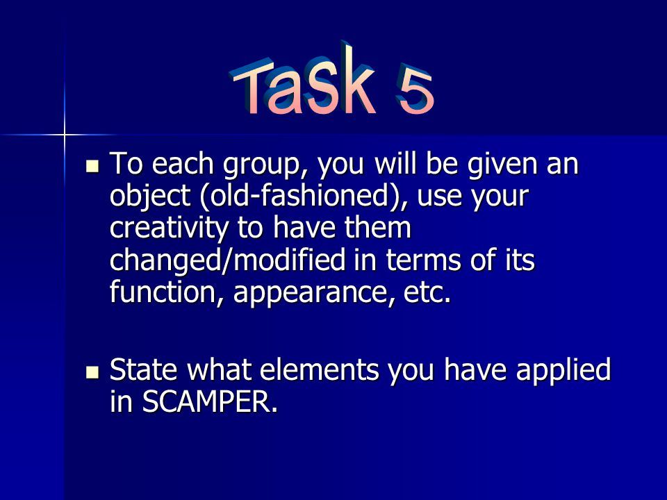 To each group, you will be given an object (old-fashioned), use your creativity to have them changed/modified in terms of its function, appearance, etc.