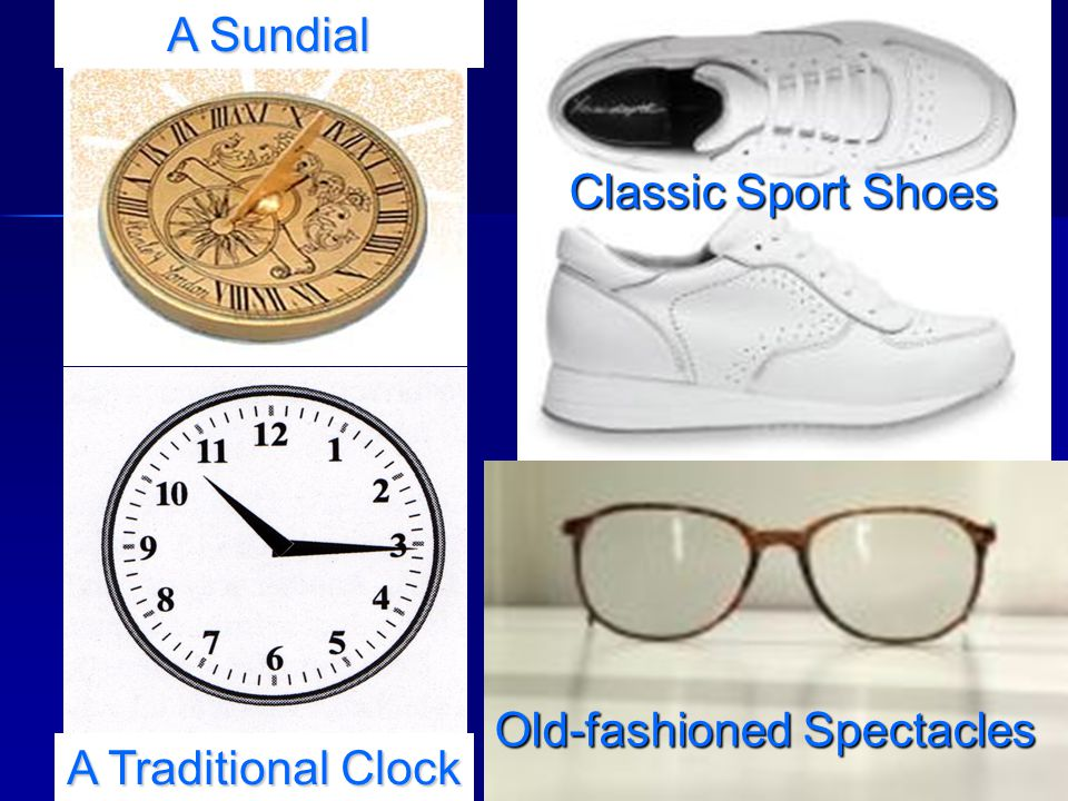 Old-fashioned Spectacles A Traditional Clock Classic Sport Shoes A Sundial