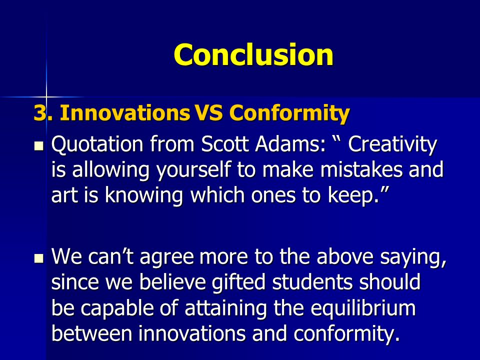 """Conclusion 3. Innovations VS Conformity Quotation from Scott Adams: """" Creativity is allowing yourself to make mistakes and art is knowing which ones t"""