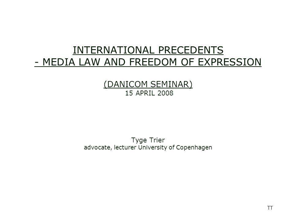 TT INTERNATIONAL PRECEDENTS - MEDIA LAW AND FREEDOM OF EXPRESSION (DANICOM SEMINAR) 15 APRIL 2008 Tyge Trier advocate, lecturer University of Copenhagen